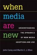 When Media Are New: Understanding the Dynamics of New Media Adoption and Use (The New Media ...