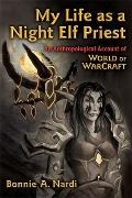 My Life as a Night Elf Priest: An Anthropological Account of World of Warcraft (Technologies...