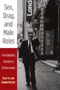 Sex, Drag, and Male Roles: Investigating Gender as Performance (Critical Performances)