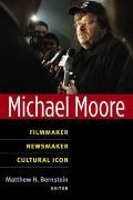 Michael Moore : Filmmaker, Newsmaker, Cultural Icon