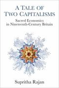 Tale of Two Capitalisms : Sacred Economics in Nineteenth-Century Britain
