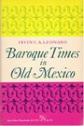 Baroque Times in Old Mexico Seventeenth Century Persons, Places, and Practices