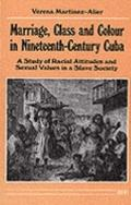 Marriage, Class and Colour in Nineteenth-Century Cuba A Study of Racial Attitudes and Sexual...