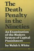 Death Penalty in the Nineties An Examination of the Modern System of Capital Punishment