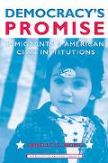 Democracy's Promise Immigrants And American Civic Institutions