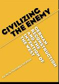 Civilizing the Enemy German Reconstruction And the Invention of the West