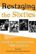 Restaging the Sixties Radical Theaters And Their Legacies