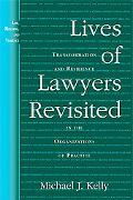 Lives of Lawyers Revisited Transformation And Resilience in the Organizations of Practice