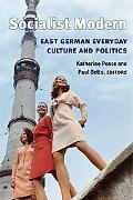 Socialist Modern East German Everyday Culture And Politics