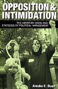 Opposition And Intimidation The Abortion Wars And Strategies of Political Harassment