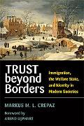 Trust Beyond Borders Immigration, the Welfare State, And Identity in Modern Societies