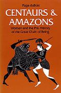 Centaurs and Amazons Women and the Pre-History of the Great Chain of Being