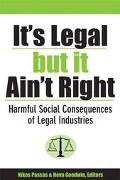 It's Legal but It Ain't Right Harmful Social Consequences of Legal Industries