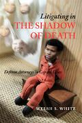 Litigating In The Shadow Of Death Defense Attorneys In Capital Cases