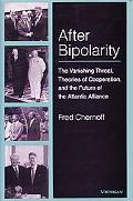 After Bipolarity The Vanishing Threat, Theories of Cooperation, and the Future of the Atlant...