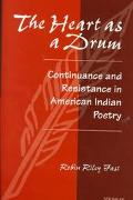 Heart As a Drum Continuance and Resistance in American Indian Poetry