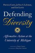 Defending Diversity Affirmative Action at the University of Michigan