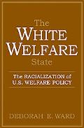 White Welfare State The Racialization Of U.S. Welfare Policy