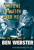 Someone to Watch over Me The Life And Music of Ben Webster