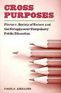 Cross Purposes: Pierce v. Society of Sisters and the Struggle over Compulsory Public Education