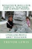 Behaviour Skills For Teachers, Parents, and Support People: Upskilling People about behaviou...