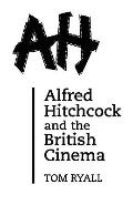 Alfred Hitchcock and the British Cinema With a New Introduction