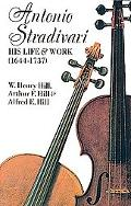 Antonio Stradivari, His Life and Work, 1644-1737