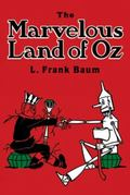 Marvelous Land of Oz Being an account of the further adventures of Scarecrow and Tim Woodman...