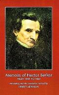 Memoirs of Hector Berlioz from 1803 to 1865 Comprising His Travels in Germany Italy Russia a...
