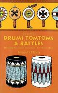 How to Make Drums, Tomtoms and Rattles Primitive Percussion Instruments for Modern Use