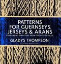 Patterns for Guernseys, Jerseys, and Arans; Fishermen's Sweaters from the British Isles Fish...
