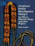 American Indian Needlepoint Designs for Pillows, Belts, Handbags and Other Projects.