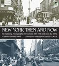 New York Then and Now 83 Manhattan Sites Photographed in the Past and in the Present