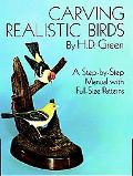 Carving Realistic Birds A Step-By-Step Manual With Full-Size Patterns