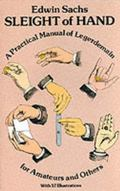 Sleight of Hand A Practical Manual of Legerdemain for Amateurs and Others