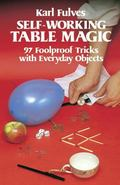 Self-Working Table Magic Ninety-Seven Foolproof Tricks With Everyday Objects