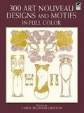 Three Hundred Art Nouveau Designs and Motifs in Full Color