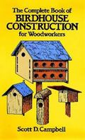 Complete Book of Birdhouse Construction for Woodworkers