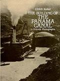 Building of the Panama Canal in Historic Photographs