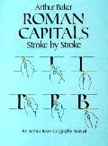 Roman Capitals Stroke by Stroke: An Arthur Baker Calligraphy Manual - Arthur Baker - Paperback