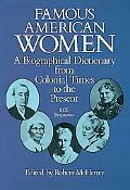 Famous American Women A Biographical Dictionary from Colonial Times to the Present