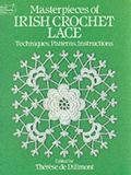 Masterpieces of Irish Crochet Lace Techniques, Patterns and Instructions