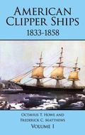 American Clipper Ships, 1833-1858, Vol. 1 - Octavius T. Howe - Paperback