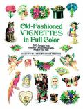Old-Fashioned Vignettes in Full Color 397 Designs from Victorian Chromolithographs, Prined O...
