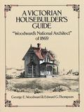 Victorian Housebuilder's Guide Woodwards National Architect of 1869