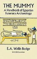 Mummy A Handbook of Egyptian Funerary Archaeology