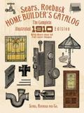Sears, Roebuck Home Builder's Catalog The Complete Illustrated 1910 Edition