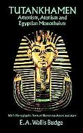Tutankhamen Amenism, Atenism and Egyptian Monotheism With Hieroglyphic Texts of Hymns to Ame...