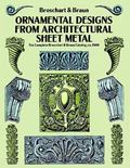 Ornamental Designs from Architectural Sheet Metal The Complete Broschart & Braun Catalog, Ca...