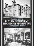 Luxury Apartment Houses of Manhattan An Illustrated History